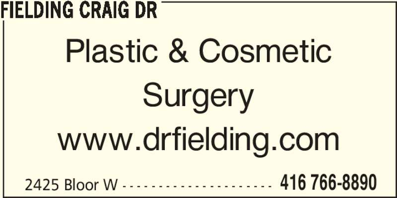Fielding Craig Dr (416-766-8890) - Display Ad - FIELDING CRAIG DR Plastic & Cosmetic Surgery www.drfielding.com 2425 Bloor W - - - - - - - - - - - - - - - - - - - - - 416 766-8890