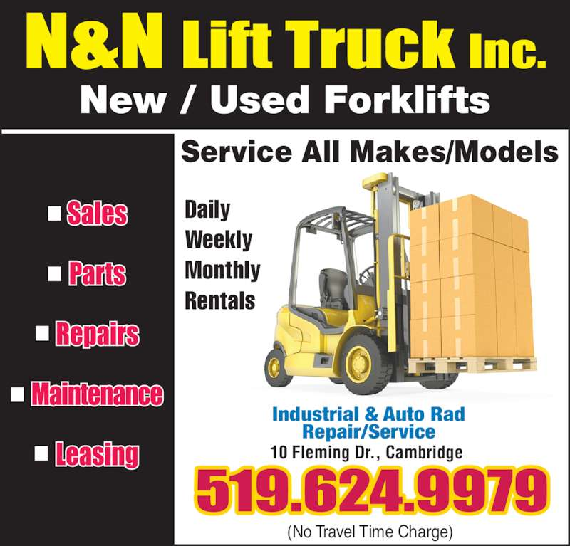 N & N Lift Truck Inc (519-624-9979) - Display Ad - New / Used Forklifts Service All Makes/Models Daily Weekly Monthly Rentals (No Travel Time Charge) 10 Fleming Dr., Cambridge Industrial & Auto Rad Repair/Service