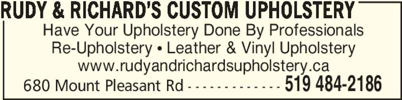 Rudy & Richard's Custom Upholstery (519-484-2186) - Display Ad - Have Your Upholstery Done By Professionals Re-Upholstery π Leather & Vinyl Upholstery www.rudyandrichardsupholstery.ca RUDY & RICHARD'S CUSTOM UPHOLSTERY 519 484-2186680 Mount Pleasant Rd - - - - - - - - - - - - -