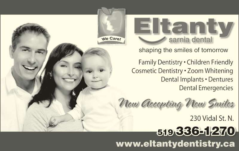 Eltanty Sarnia Dental (5193361270) - Display Ad - Dental Emergencies Now Accepting New Smiles sarnia dental shaping the smiles of tomorrow 230 Vidal St. N. 519 336-1270 www.eltantydentistry.ca Family Dentistry • Children Friendly Cosmetic Dentistry • Zoom Whitening Dental Implants • Dentures