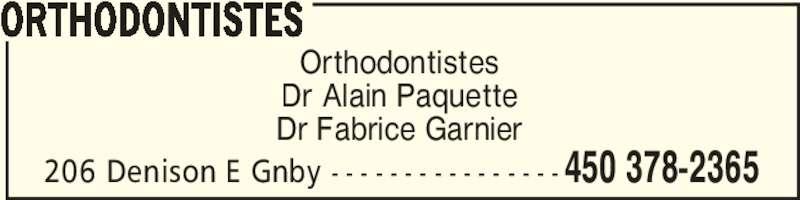 Orthodontistes Alain Paquette et Fabrice Garnier (450-378-2365) - Annonce illustrée======= - 206 Denison E Gnby - - - - - - - - - - - - - - - - 450 378-2365 Orthodontistes Dr Alain Paquette Dr Fabrice Garnier ORTHODONTISTES
