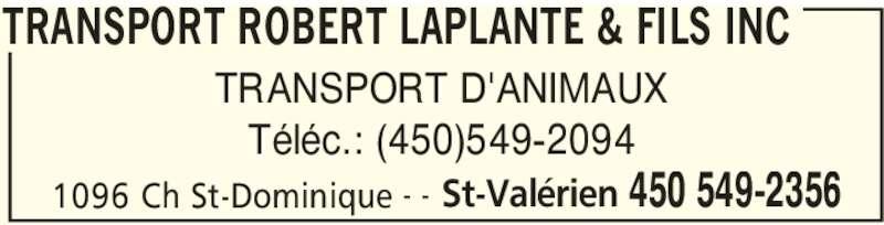 Transport Robert Laplante & Fils Inc (450-549-2356) - Annonce illustrée======= - TRANSPORT ROBERT LAPLANTE & FILS INC 1096 Ch St-Dominique St-Valérien 450 549-2356- - TRANSPORT D'ANIMAUX Téléc.: (450)549-2094