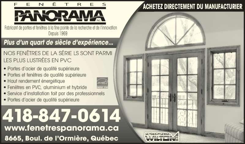 Fenêtres Panorama Inc (4188470614) - Annonce illustrée======= - Plus d'un quart de siècle d'expérience... Fabricant de portes et fenêtres à la fine pointe de la recherche et de l'innovation Depuis 1969 NOS FENÊTRES DE LA SÉRIE LS SONT PARMI LES PLUS LUSTRÉES EN PVC www.fenetrespanorama.ca 8665, Boul. de l'Ormière, Québec 418-847-0614 • Portes d'acier de qualité supérieure • Portes et fenêtres de qualité supérieure • Haut rendement énergétique • Fenêtres en PVC, aluminium et hybride • Service d'installation fait par des professionnels • Portes d'acier de qualité supérieure ACHETEZ DIRECTEMENT DU MANUFACTURIER