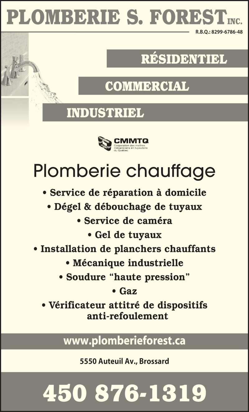 """Plomberie S Forest Inc (450-678-2194) - Annonce illustrée======= - www.plomberieforest.ca 450 876-1319 5550 Auteuil Av., Brossard R.B.Q.: 8299-6786-48 • Service de réparation à domicile • Dégel & débouchage de tuyaux • Service de caméra • Gel de tuyaux • Installation de planchers chauffants • Mécanique industrielle • Soudure """"haute pression"""" • Gaz • Vérificateur attitré de dispositifs   anti-refoulement Plomberie chauffage"""