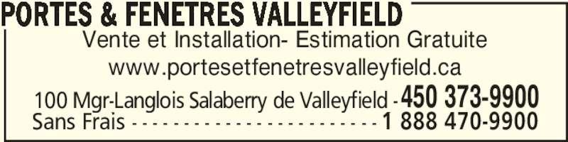 Portes & Fenêtres Valleyfield (450-373-9900) - Annonce illustrée======= - www.portesetfenetresvalleyfield.ca PORTES & FENETRES VALLEYFIELD 100 Mgr-Langlois Salaberry de Valleyfield -450 373-9900 Sans Frais - - - - - - - - - - - - - - - - - - - - - - - - 1 888 470-9900 Vente et Installation- Estimation Gratuite