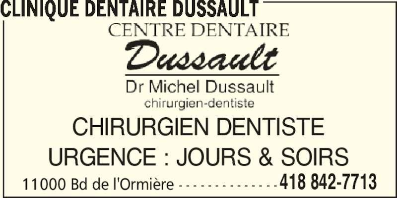 Clinique Dentaire Dussault (418-842-7713) - Annonce illustrée======= - CLINIQUE DENTAIRE DUSSAULT CHIRURGIEN DENTISTE URGENCE : JOURS & SOIRS 11000 Bd de l'Ormière - - - - - - - - - - - - - -418 842-7713