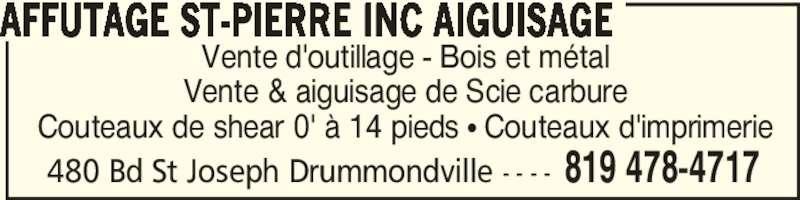 Affutage St-Pierre Inc Aiguisage (819-478-4717) - Annonce illustrée======= - Vente & aiguisage de Scie carbure Couteaux de shear 0' à 14 pieds π Couteaux d'imprimerie AFFUTAGE ST-PIERRE INC AIGUISAGE 480 Bd St Joseph Drummondville - - - - 819 478-4717 Vente d'outillage - Bois et métal