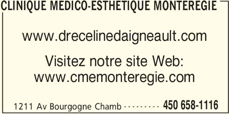 Clinique Médico-Esthétique Montérégie (450-658-1116) - Annonce illustrée======= - CLINIQUE MEDICO-ESTHETIQUE MONTEREGIE 1211 Av Bourgogne Chamb 450 658-1116- - - - - - - - - www.drecelinedaigneault.com Visitez notre site Web: www.cmemonteregie.com