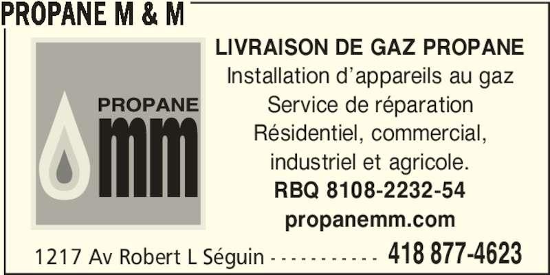 Propane M & M (418-877-4623) - Annonce illustrée======= - PROPANE M & M LIVRAISON DE GAZ PROPANE Installation d'appareils au gaz Service de réparation Résidentiel, commercial, industriel et agricole. RBQ 8108-2232-54 propanemm.com 1217 Av Robert L Séguin - - - - - - - - - - - 418 877-4623