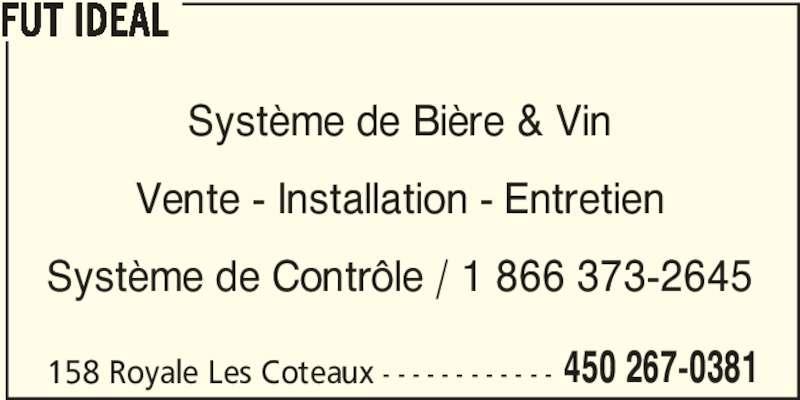 Fut Idéal (450-267-0381) - Annonce illustrée======= - 450 267-0381 FUT IDEAL 158 Royale Les Coteaux - - - - - - - - - - - - Système de Bière & Vin Vente - Installation - Entretien Système de Contrôle / 1 866 373-2645