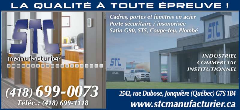 S T C Manufacturier Inc. (418-699-0073) - Annonce illustrée======= - Cadres, portes et fenêtres en acier Porte sécuritaire / insonorisée Satin G90, STS, Coupe-feu, Plombé INDUSTRIEL COMMERCIAL INSTITUTIONNEL 2542, rue Dubose, Jonquière (Québec) G7S 1B4 www.stcmanufacturier.ca (418) 699-0073  Téléc.: (418) 699-1118
