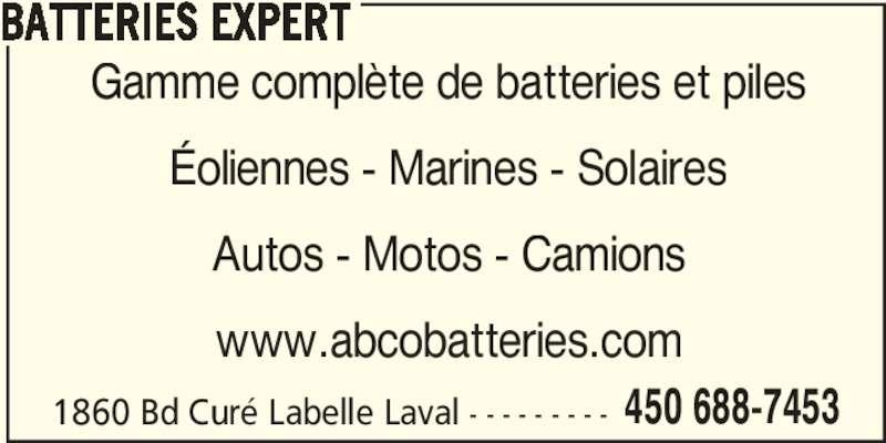 Batteries Expert (450-688-7453) - Annonce illustrée======= - BATTERIES EXPERT Gamme complète de batteries et piles Éoliennes - Marines - Solaires Autos - Motos - Camions www.abcobatteries.com 1860 Bd Curé Labelle Laval - - - - - - - - - 450 688-7453