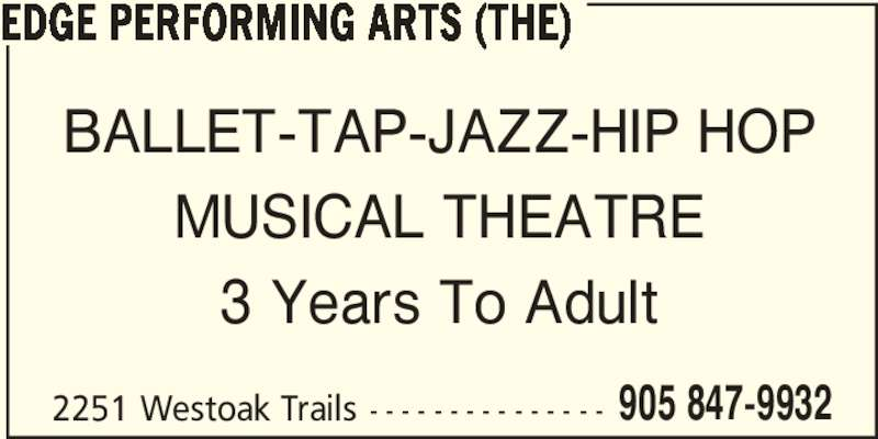 Edge Performing Arts (The) (905-847-9932) - Display Ad - EDGE PERFORMING ARTS (THE) BALLET-TAP-JAZZ-HIP HOP MUSICAL THEATRE 3 Years To Adult 2251 Westoak Trails - - - - - - - - - - - - - - - 905 847-9932