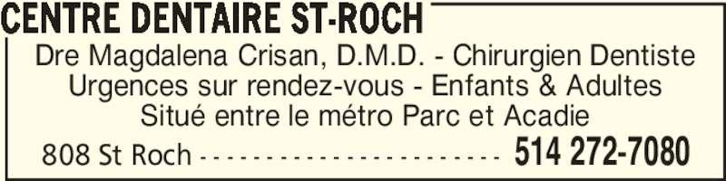 Centre Dentaire St-Roch (5142727080) - Annonce illustrée======= - Dre Magdalena Crisan, D.M.D. - Chirurgien Dentiste Urgences sur rendez-vous - Enfants & Adultes Situé entre le métro Parc et Acadie CENTRE DENTAIRE ST-ROCH 514 272-7080808 St Roch - - - - - - - - - - - - - - - - - - - - - - -