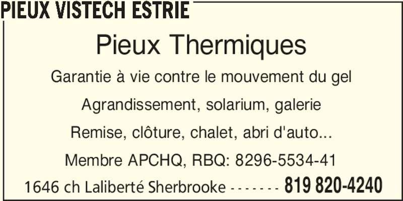 Pieux Vistech (819-820-4240) - Annonce illustrée======= - Agrandissement, solarium, galerie Remise, clôture, chalet, abri d'auto... Membre APCHQ, RBQ: 8296-5534-41 1646 ch Laliberté Sherbrooke - - - - - - - 819 820-4240 PIEUX VISTECH ESTRIE Pieux Thermiques Garantie à vie contre le mouvement du gel