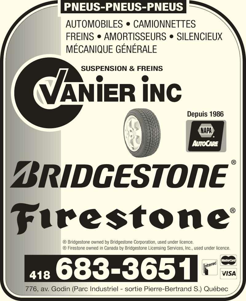 Suspension Freins Vanier (418-683-3651) - Annonce illustrée======= - AUTOMOBILES • CAMIONNETTES FREINS • AMORTISSEURS • SILENCIEUX MÉCANIQUE GÉNÉRALE 776, av. Godin (Parc Industriel - sortie Pierre-Bertrand S.) Québec PNEUS-PNEUS-PNEUS SUSPENSION & FREINS ANIER INC 418 ® Bridgestone owned by Bridgestone Corporation, used under licence. ® Firestone owned in Canada by Bridgestone Licensing Services, Inc., used under licence. Depuis 1986 683-3651