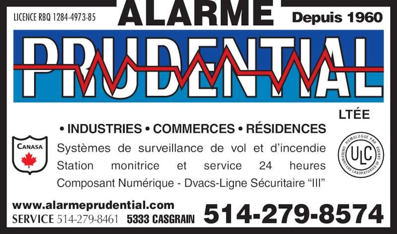 """Alarme Prudential Ltée (514-279-8574) - Annonce illustrée======= - 514-279-85745333 CASGRAINSERVICE 514-279-8461 Depuis 1960 Station     monitrice     et     service     24     heures Composant Numérique - Dvacs-Ligne Sécuritaire """"III"""" • INDUSTRIES • COMMERCES • RÉSIDENCES LICENCE RBQ 1284-4973-85 HO MO LOGUÉ PAR ER ITERS LABORATO RI ES LTÉE www.alarmeprudential.com Systèmes  de  surveillance  de  vol  et  d'incendie"""