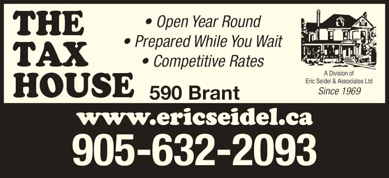 Eric Seidel & Associates Ltd (905-632-2093) - Display Ad - • Prepared While You Wait • Competitive Rates 905-632-2093 590 Brant Since 1969 • Open Year Round