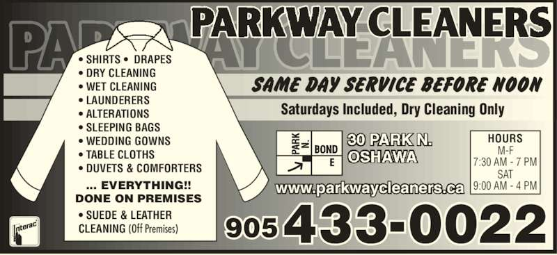 Parkway Cleaners (905-433-0022) - Display Ad - • SHIRTS •  DRAPES www.parkwaycleaners.ca • DRY CLEANING • WET CLEANING • LAUNDERERS • ALTERATIONS • SLEEPING BAGS • WEDDING GOWNS • TABLE CLOTHS • DUVETS & COMFORTERS • SUEDE & LEATHER CLEANING (Off Premises) ... EVERYTHING!! DONE ON PREMISES HOURS M-F 7:30 AM - 7 PM SAT 9:00 AM - 4 PM  433-0022905 Saturdays Included, Dry Cleaning Only