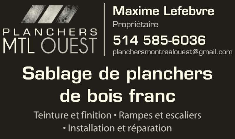 Planchers Montréal Ouest (514-585-6036) - Annonce illustrée======= - Teinture et finition • Rampes et escaliers • Installation et réparation de bois franc Maxime Lefebvre Sablage de planchers 514 585-6036 Propriétaire