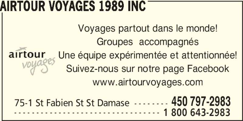Airtour Voyages 1989 Inc (450-797-2983) - Annonce illustrée======= - Voyages partout dans le monde! Groupes  accompagnés AIRTOUR VOYAGES 1989 INC Une équipe expérimentée et attentionnée! Suivez-nous sur notre page Facebook www.airtourvoyages.com 75-1 St Fabien St St Damase - - - - - - - - 450 797-2983 - - - - - - - - - - - - - - - - - - - - - - - - - - - - - - - - - 1 800 643-2983