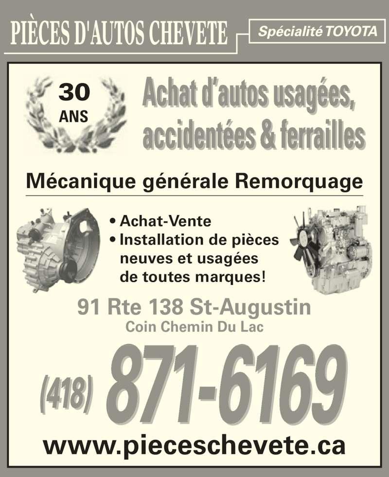 Pièces D'Autos Chevete (418-871-6169) - Annonce illustrée======= - • Achat-Vente • Installation de pièces  neuves et usagées  de toutes marques! www.pieceschevete.ca 91 Rte 138 St-Augustin Coin Chemin Du Lac PIÈCES D'AUTOS CHEVETE Spécialité TOYOTA Achat d'autos usagées,  accidentées & ferrailles  '  ,  30 ANS Mécanique générale Remorquage (418)  871-6169