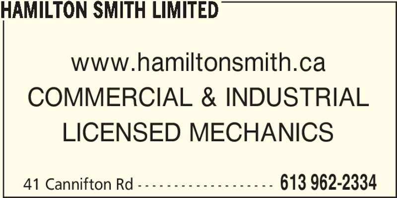Hamilton Smith Limited (613-962-2334) - Display Ad - www.hamiltonsmith.ca COMMERCIAL & INDUSTRIAL LICENSED MECHANICS 41 Cannifton Rd - - - - - - - - - - - - - - - - - - - 613 962-2334 HAMILTON SMITH LIMITED
