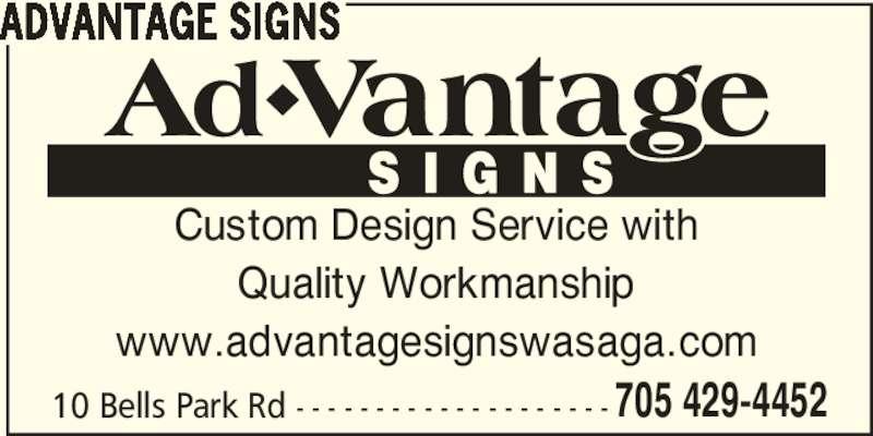 Advantage Signs (705-429-4452) - Display Ad - 705 429-4452 ADVANTAGE SIGNS Custom Design Service with Quality Workmanship www.advantagesignswasaga.com 10 Bells Park Rd - - - - - - - - - - - - - - - - - - - -