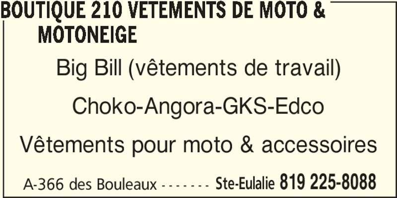 Boutique 210 Vêtements De Moto & Motoneige (819-225-8088) - Annonce illustrée======= - Ste-Eulalie 819 225-8088 BOUTIQUE 210 VETEMENTS DE MOTO &        MOTONEIGE A-366 des Bouleaux - - - - - - - Big Bill (vêtements de travail) Choko-Angora-GKS-Edco Vêtements pour moto & accessoires