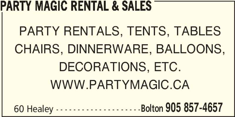Party Magic Rental & Sales (905-857-4657) - Display Ad - PARTY MAGIC RENTAL & SALES PARTY RENTALS, TENTS, TABLES CHAIRS, DINNERWARE, BALLOONS, DECORATIONS, ETC. WWW.PARTYMAGIC.CA 60 Healey - - - - - - - - - - - - - - - - - - - -Bolton 905 857-4657