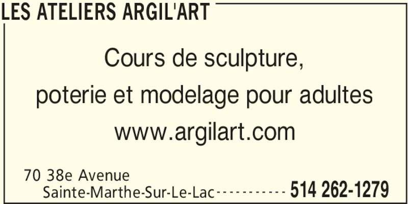 Les Ateliers Argil'Art (514-262-1279) - Annonce illustrée======= - LES ATELIERS ARGIL'ART 70 38e Avenue  514 262-1279Sainte-Marthe-Sur-Le-Lac - - - - - - - - - - - Cours de sculpture, poterie et modelage pour adultes www.argilart.com LES ATELIERS ARGIL'ART 70 38e Avenue  514 262-1279Sainte-Marthe-Sur-Le-Lac - - - - - - - - - - - Cours de sculpture, poterie et modelage pour adultes www.argilart.com