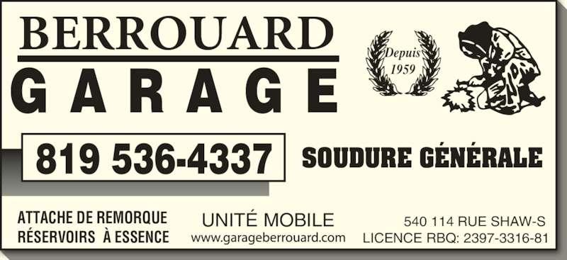 Garage Berrouard (819-536-4337) - Annonce illustrée======= - 819 536-4337 LICENCE RBQ: 2397-3316-81 SOUDURE GÉNÉRALE Depuis 1959 UNITÉ MOBILE G A R A G E BERROUARD ATTACHE DE REMORQUE RÉSERVOIRS  À ESSENCE 540 114 RUE SHAW-S