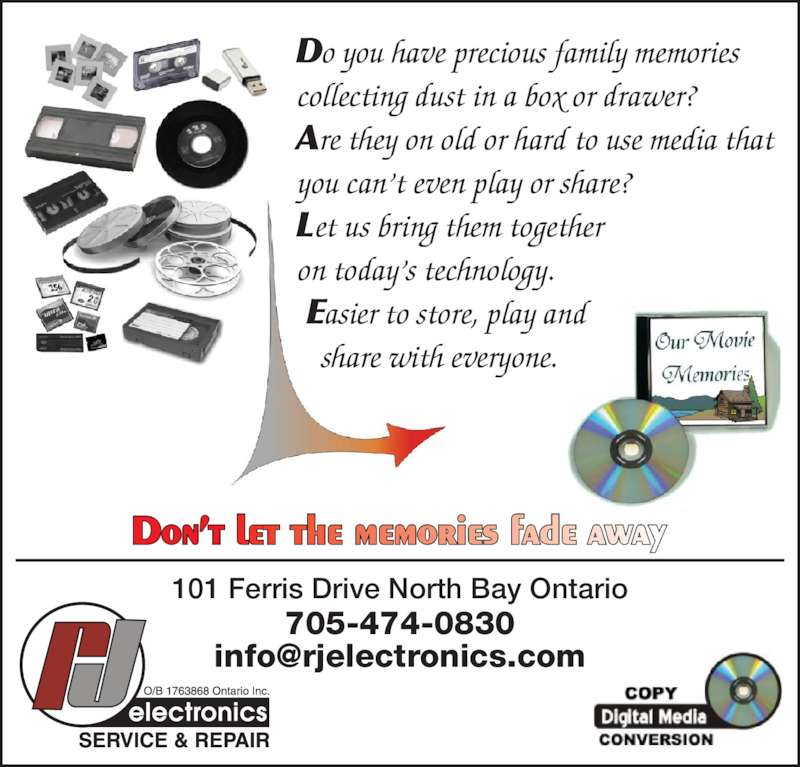 RJ Electronics Service and Repair (705-474-0830) - Display Ad - collecting dust in a box or drawer? Are they on old or hard to use media that you can't even play or share? Let us bring them together on today's technology.  Easier to store, play and share with everyone. 101 Ferris Drive North Bay Ontario 705-474-0830 Do you have precious family memories