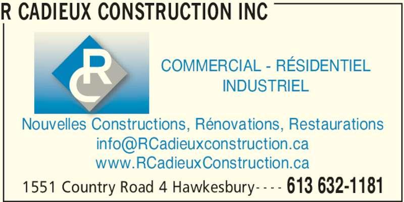 R. Cadieux Construction Inc. (613-632-1181) - Annonce illustrée======= - R CADIEUX CONSTRUCTION INC 613 632-1181- - - - Nouvelles Constructions, Rénovations, Restaurations www.RCadieuxConstruction.ca COMMERCIAL - RÉSIDENTIEL INDUSTRIEL 1551 Country Road 4 Hawkesbury