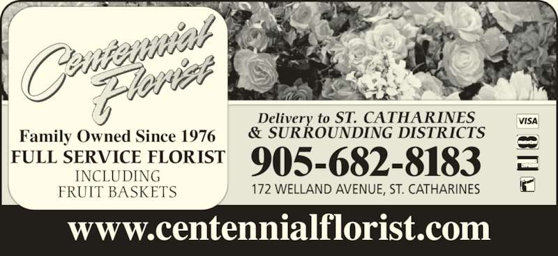 Centennial Florists (905-682-8183) - Display Ad - www.centennialflorist.com 905-682-8183 172 WELLAND AVENUE, ST. CATHARINES Delivery to ST. CATHARINES & SURROUNDING DISTRICTSFamily Owned Since 1976 FULL SERVICE FLORIST INCLUDING FRUIT BASKETS