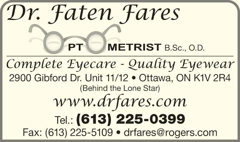 Dr Fares Optometry (613-225-0399) - Display Ad - B.Sc., O.D. 2900 Gibford Dr. Unit 11/12 • Ottawa, ON K1V 2R4 Tel.: (613) 225-0399 (Behind the Lone Star)