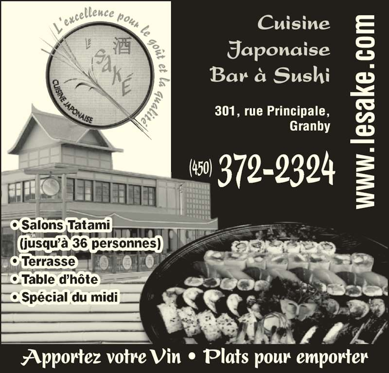 Restaurant Le Saké (4503722324) - Annonce illustrée======= - • Salons    (jusqu'à 36 personnes) •  •  • Spécial du midi L'e xcellence pour le goût et la qualité Cuisine Japonaise Bar à Sushi 301, rue Principale, Granby 372-2324(450)