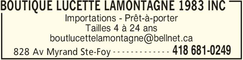 Boutique Lucette Lamontagne (418-681-0249) - Annonce illustrée======= - BOUTIQUE LUCETTE LAMONTAGNE 1983 INC 828 Av Myrand Ste-Foy 418 681-0249- - - - - - - - - - - - - Importations - Prêt-à-porter Tailles 4 à 24 ans