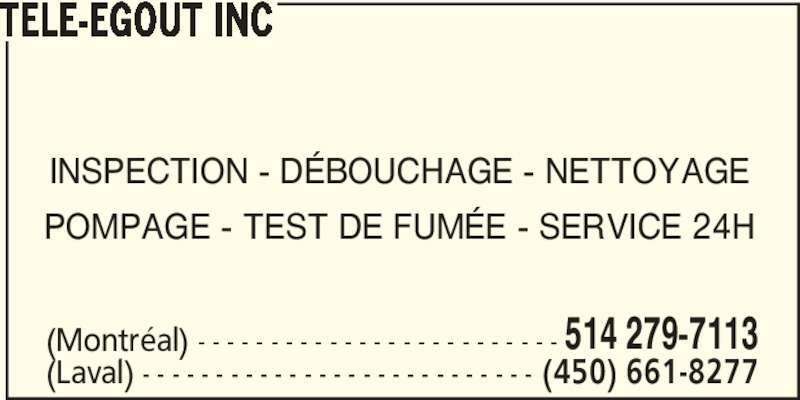 Télé-Egout Inc (514-279-7113) - Annonce illustrée======= - TELE-EGOUT INC INSPECTION - DÉBOUCHAGE - NETTOYAGE POMPAGE - TEST DE FUMÉE - SERVICE 24H (Montréal) - - - - - - - - - - - - - - - - - - - - - - - - - (Laval) - - - - - - - - - - - - - - - - - - - - - - - - - - - (450) 661-8277 514 279-7113