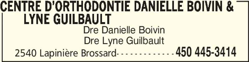 Centre D'Orthodontie Danielle Boivin Lyne Guilbault & Natasha Cassir (450-445-3414) - Annonce illustrée======= - CENTRE D'ORTHODONTIE DANIELLE BOIVIN &        LYNE GUILBAULT Dre Danielle Boivin Dre Lyne Guilbault 2540 Lapinière Brossard- - - - - - - - - - - - - 450 445-3414