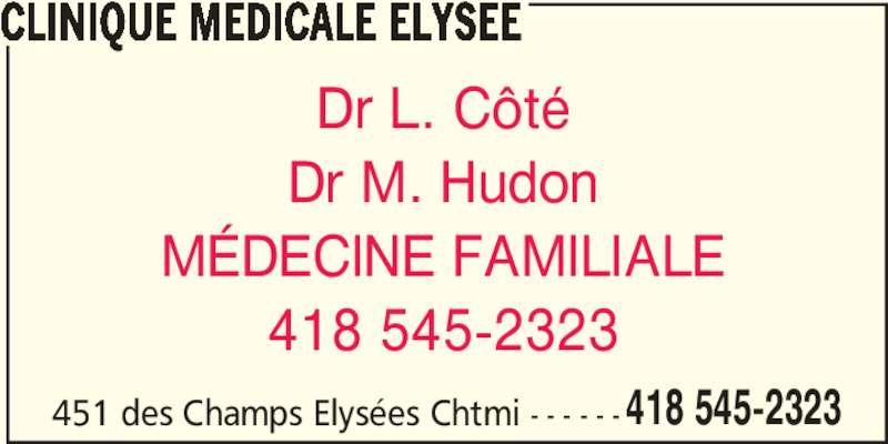 Clinique Médicale Elysée (418-545-2323) - Annonce illustrée======= - 418 545-2323 CLINIQUE MEDICALE ELYSEE Dr L. Côté Dr M. Hudon MÉDECINE FAMILIALE 418 545-2323 451 des Champs Elysées Chtmi - - - - - -