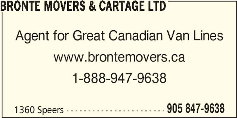 Bronte Movers & Cartage Ltd (905-847-9638) - Display Ad - 1360 Speers - - - - - - - - - - - - - - - - - - - - - - - Agent for Great Canadian Van Lines www.brontemovers.ca 1-888-947-9638 905 847-9638 BRONTE MOVERS & CARTAGE LTD
