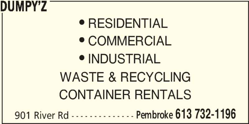 Dumpy'z (613-732-1196) - Display Ad - DUMPY'Z CONTAINER RENTALS • RESIDENTIAL • COMMERCIAL • INDUSTRIAL Pembroke 613 732-1196 WASTE & RECYCLING 901 River Rd - - - - - - - - - - - - - -
