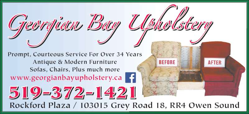 Georgian Bay Upholstery (519-372-1421) - Display Ad - Prompt, Courteous Service For Over 34 Years Antique & Modern Furniture Sofas, Chairs, Plus much more www.georgianbayupholstery.ca Rockford Plaza / 103015 Grey Road 18, RR4 Owen Sound 519-372-1421