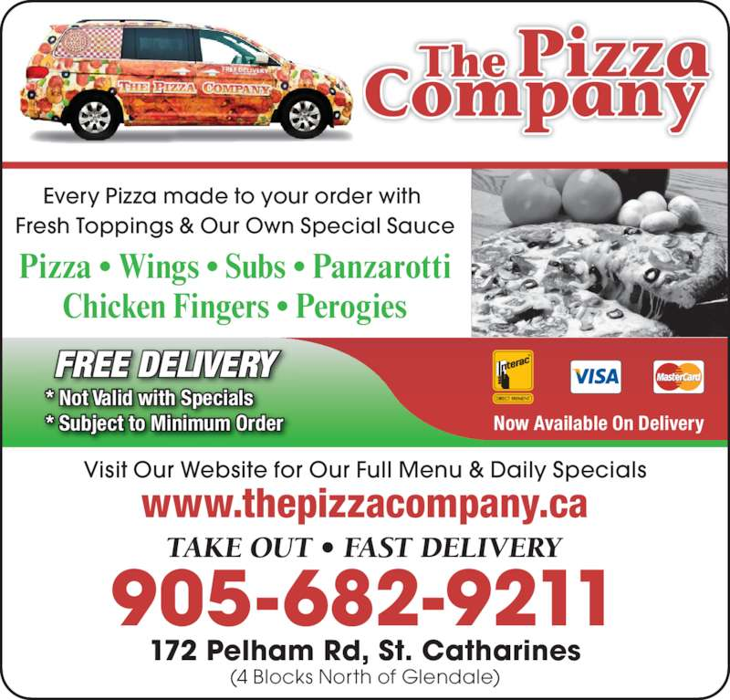 The Pizza Company (9056829211) - Display Ad - Every Pizza made to your order with  Fresh Toppings & Our Own Special Sauce Pizza • Wings • Subs • Panzarotti Chicken Fingers • Perogies * Not Valid with Specials * Subject to Minimum Order FREE DELIVERY Now Available On Delivery TAKE OUT • FAST DELIVERY 172 Pelham Rd, St. Catharines (4 Blocks North of Glendale) 905-682-9211 Visit Our Website for Our Full Menu & Daily Specials www.thepizzacompany.ca