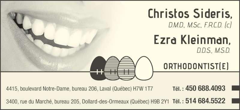 Dr Christos Sideris - Dr Ezra Kleinman (4506884093) - Annonce illustrée======= - 4415, boulevard Notre-Dame, bureau 206, Laval (Québec) H7W 1T7 Tél. : 450 688.4093  3400, rue du Marché, bureau 205, Dollard-des-Ormeaux (Québec) H9B 2Y1 Tél. : 514 684.5522