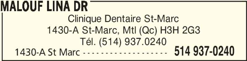 Malouf Lina Dr (514-937-0240) - Annonce illustrée======= - 1430-A St Marc - - - - - - - - - - - - - - - - - - - 514 937-0240 MALOUF LINA DR Clinique Dentaire St-Marc 1430-A St-Marc, Mtl (Qc) H3H 2G3 Tél. (514) 937.0240