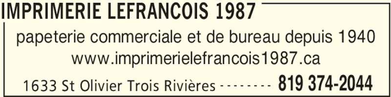 Imprimerie Lefrancois 1987 Inc (819-374-2044) - Annonce illustrée======= - IMPRIMERIE LEFRANCOIS 1987 1633 St Olivier Trois Rivières 819 374-2044- - - - - - - - papeterie commerciale et de bureau depuis 1940 www.imprimerielefrancois1987.ca