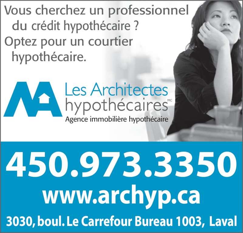Architectes Hypothécaires (450-973-3350) - Annonce illustrée======= - Vous cherchez un professionnel   du crédit hypothécaire ? Optez pour un courtier   hypothécaire. 450.973.3350 www.archyp.ca 3030, boul. Le Carrefour Bureau 1003,  Laval Agence immobilière hypothécaire