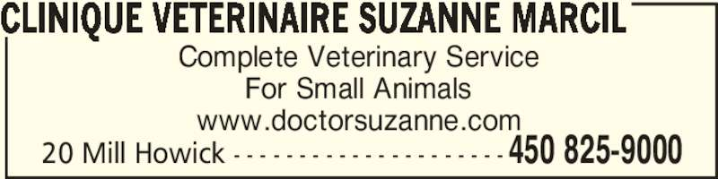 Clinique Vétérinaire Suzanne Marcil (450-825-9000) - Display Ad - Complete Veterinary Service For Small Animals www.doctorsuzanne.com CLINIQUE VETERINAIRE SUZANNE MARCIL 450 825-900020 Mill Howick - - - - - - - - - - - - - - - - - - - - -